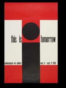 Whitechapel Art Gallery This is Tomorrow August 9 - September 9, 1956