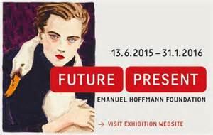 Future Present Emanuel Hoffmann Foundation June 13, 2015 - January 31, 2016