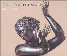 Elie Nadelman: Classical Folk by Elie Nadelman and Suzanne Ramljak Essay contribution: Avis Berman