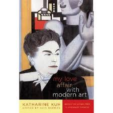 Katherine Kuh: My Love Affair with Modern Art: Behind the Scenes with a Legendary Curator by AVIS BERMAN